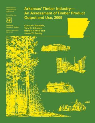 Arkansas' Timber Industry- An Assessment of Timber Product Output and Use,2009