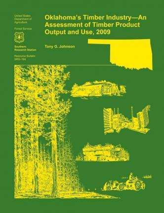 Oklahoma's Timber Industry- An Assessment of Timber Product Output and Use,2009
