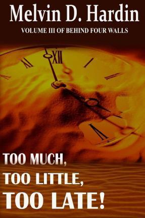 Too Much, Too Little, Too Late.