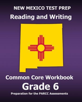 New Mexico Test Prep Reading and Writing Common Core Workbook Grade 6