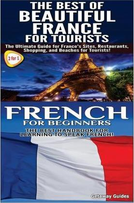 The Best of Beautiful France for Tourists & French for Beginners