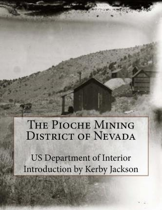 The Pioche Mining District of Nevada