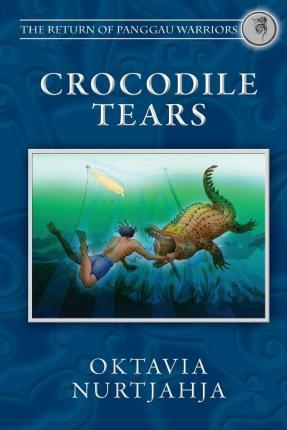 Crocodile Tears (the Return of Panggau Warriors Book 3)