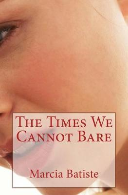 The Times We Cannot Bare