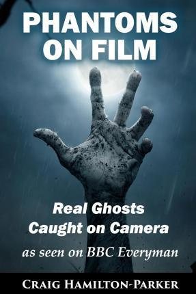 Phantoms on Film - Real Ghosts Caught on Camera