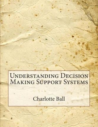 Understanding Decision Making Support Systems