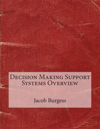 Decision Making Support Systems Overview