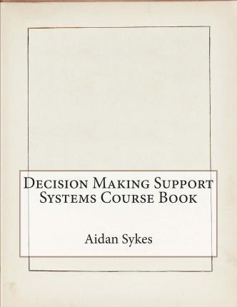 Decision Making Support Systems Course Book