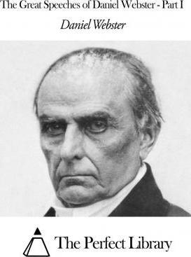 The Great Speeches of Daniel Webster - Part I