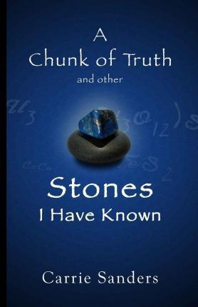 A Chunk of Truth and Other Stones I Have Known