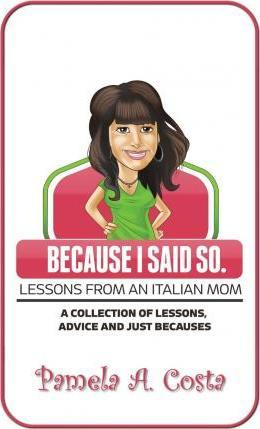 Because I Said So...Lessons from an Italian Mom