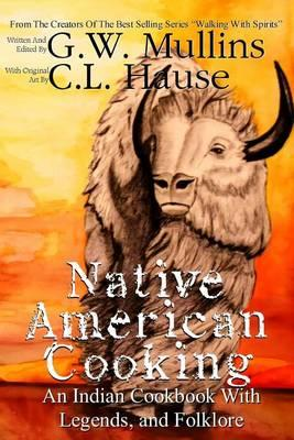 Native American Cooking an Indian Cookbook with Legends, and Folklore