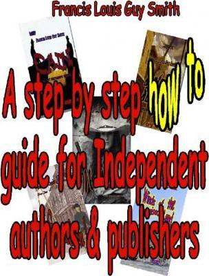 A Step by Step How to Guide for Independent Authors and Publishers