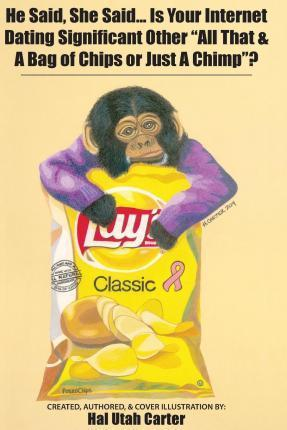 He Said, She Said...Is Your Internet Dating Significant Other, All That and a Bag of Chips or Just a Chimp?