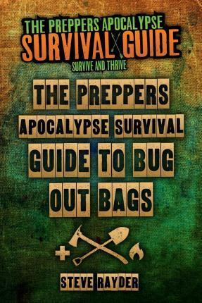 The Preppers Apocalypse Survival Guide to Bug Out Bags