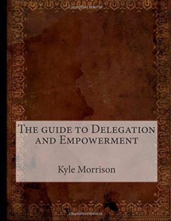 The Guide to Delegation and Empowerment