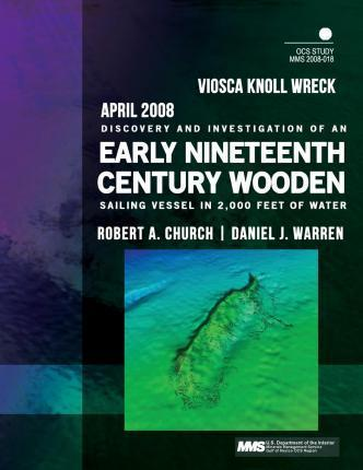 Viosca Knoll Wreck Discovery and Investigation of an Early Nineteenth-Century Wooden Sailing Vessel in 2,000 Feet of Water