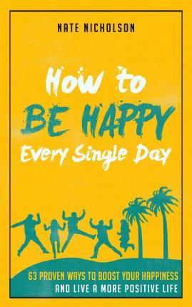 How to Be Happy Every Single Day