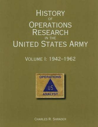 History of Operations Research in the United States Army Volume I
