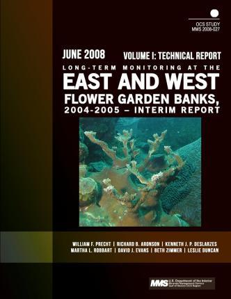 Long-Term Monitoring at the East and West Flower Garden Banks, 2004-2005 ? Interim Report Volume I