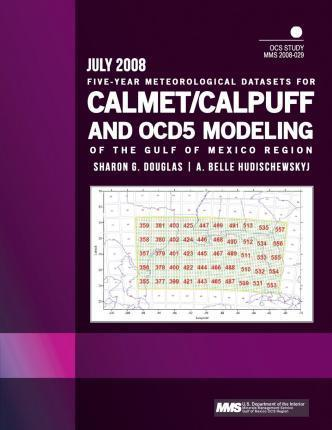 Five-Year Meteorological Datasets for Calmet/Calpuff and Ocd5 Modeling of the Gulf of Mexico Region