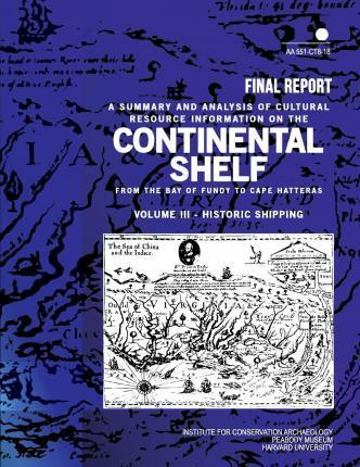 Summary and Analysis of Cultural Resource Information on the Continental Shelf from the Bay of Fundy to Cape Hatteras Final Report Volume III