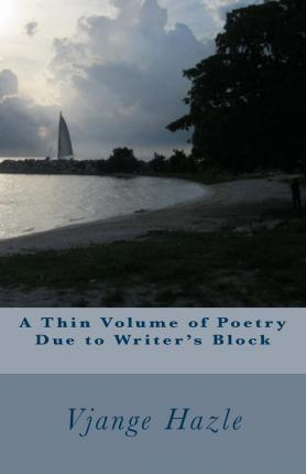 A Thin Volume of Poetry Due to Writer's Block