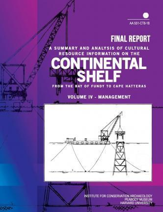 Summary and Analysis of Cultural Resource Information on the Continental Shelf from the Bay of Fundy to Cape Hatteras Final Report Volume IV- Management