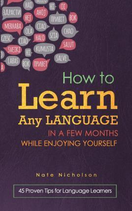 How to Learn Any Language in a Few Months While Enjoying Yourself