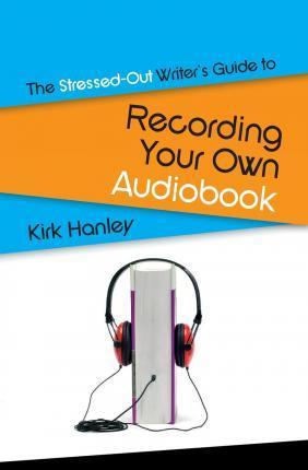 The Stressed-Out Writer's Guide to Recording Your Own Audiobook