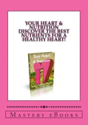 Your Heart & Nutrition - Discover the Best Nutrients for a Healthy Heart!