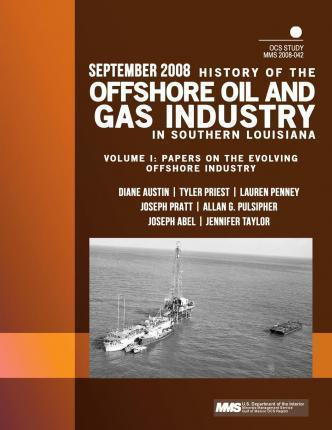History of the Offshore Oil and Gas Industry in Southern Louisiana Volume I