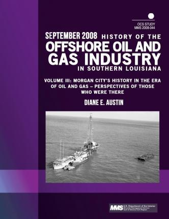 History of the Offshore Oil and Gas Industry in Southern Louisiana Volume III