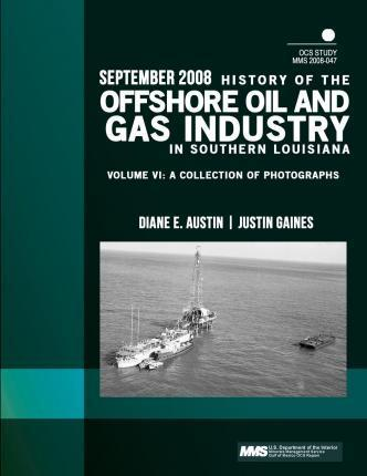 History of the Offshore Oil and Gas Industry in Southern Louisiana Volume VI
