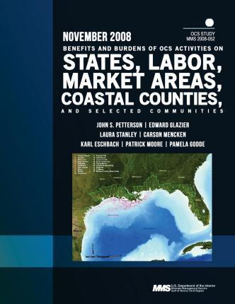 Benefits and Burdens of Ocs Activities on States, Labor Market Areas, Coastal Counties, and Selected Communities