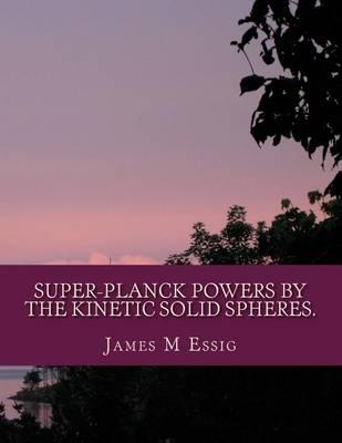 Super-Planck Powers by the Kinetic Solid Spheres.