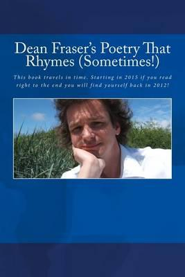 Dean Fraser's Poetry That Rhymes (Sometimes!)