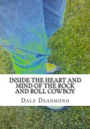 Inside the Heart and Mind of the Rock and Roll Cowboy