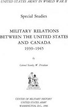 Military Relations Between the United States and Canada 1939-1945