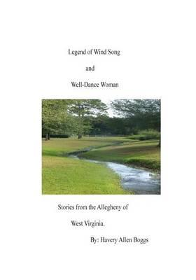 Legend of Wind Song and Well-Dance Woman. Stories from the Allegheny of West Vir
