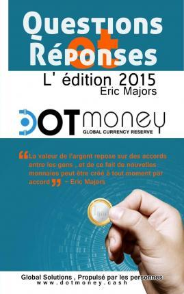 Dot Money La Monnaie Mondiale Reserve Questions & Reponses (Edition Franeaise)
