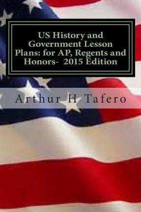 Us History and Government Lesson Plans for AP, Regents and Honors - 2015 Edition