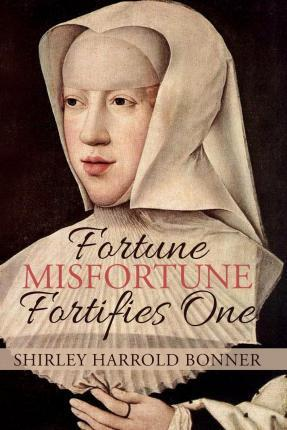 Fortune, Misfortune, Fortifies One