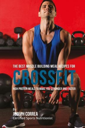 The Best Muscle Building Meal Recipes for Crossfit