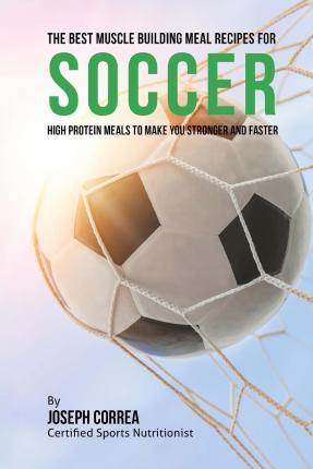 The Best Muscle Building Meal Recipes for Soccer