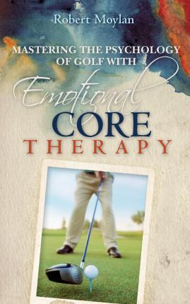 Mastering the Psychology of Golf with Emotional Core Therapy