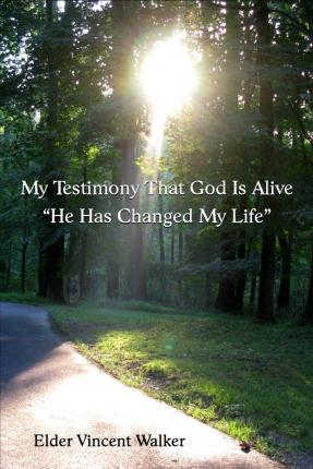 My Testimony That God Is Alive. He Has Changed My Life.