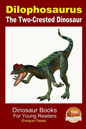 Dilophosaurus - The Two-Crested Dinosaur
