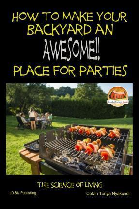 How to Make Your Backyard an Awesome Place for Parties