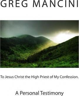 To Jesus Christ the High Priest of My Confession. a Personal Testimony
